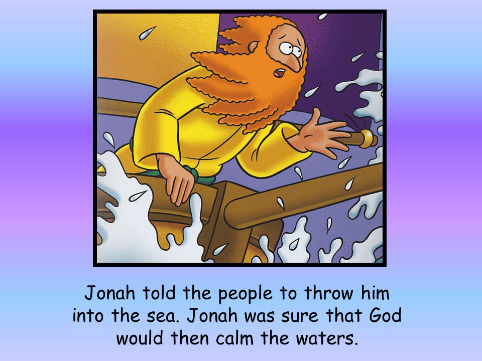 Jonah told the people to throw him into the sea