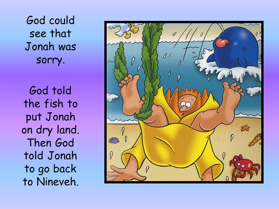 God could see that Jonah was sorry.
