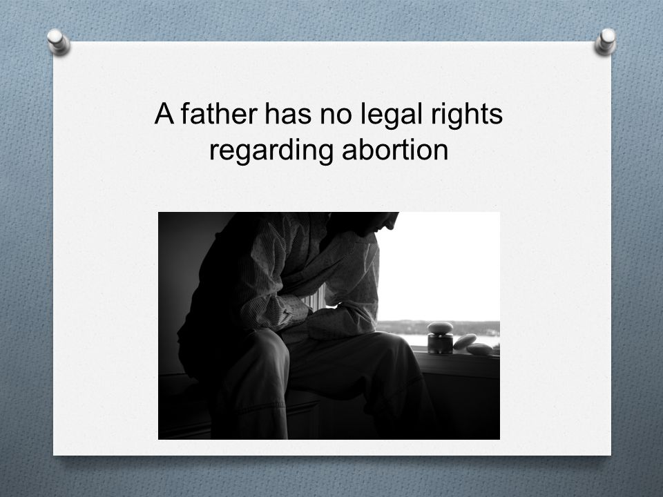 A father has no legal rights regarding abortion
