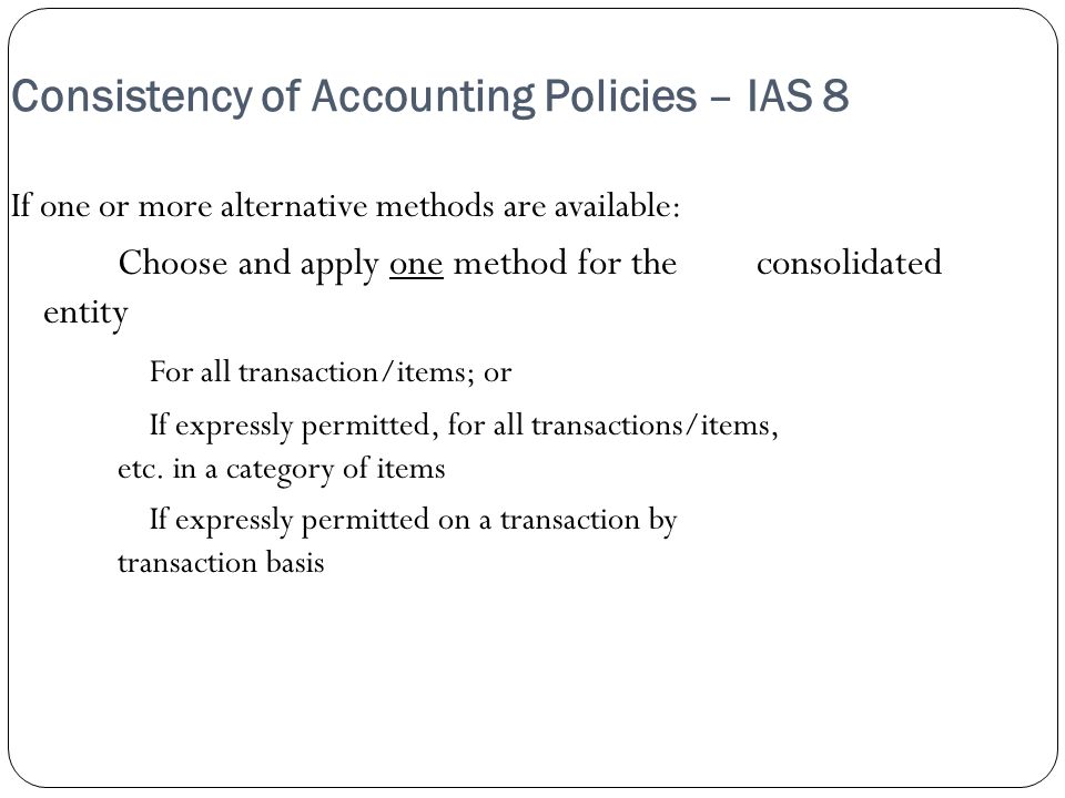 Consistency of Accounting Policies – IAS 8