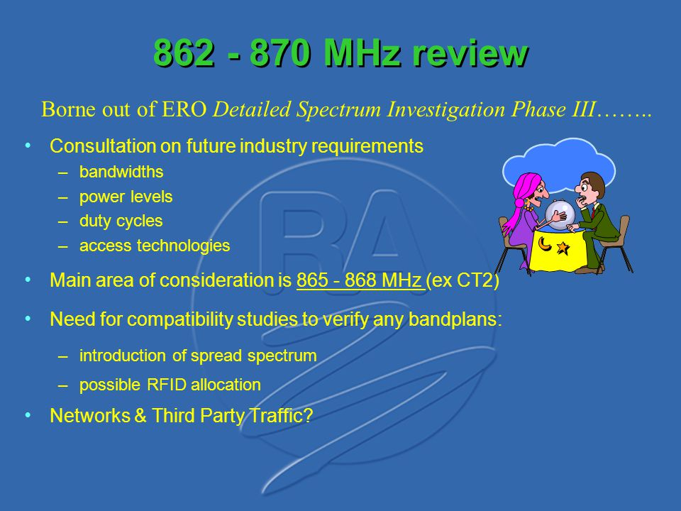 862 - 870 MHz review Borne out of ERO Detailed Spectrum Investigation Phase III…….. Consultation on future industry requirements.