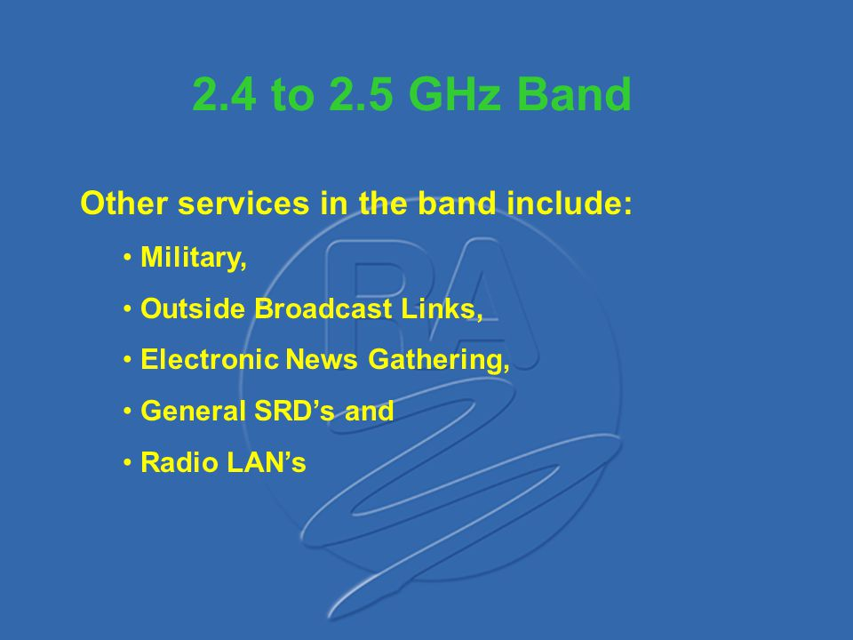 2.4 to 2.5 GHz Band Other services in the band include: Military,