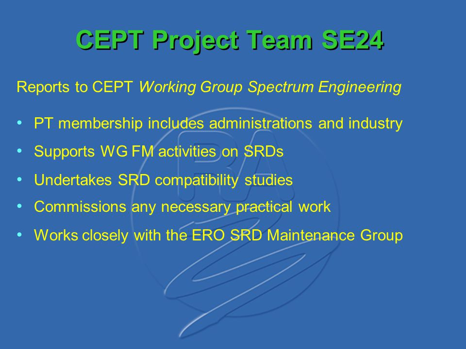 CEPT Project Team SE24 Reports to CEPT Working Group Spectrum Engineering. PT membership includes administrations and industry.