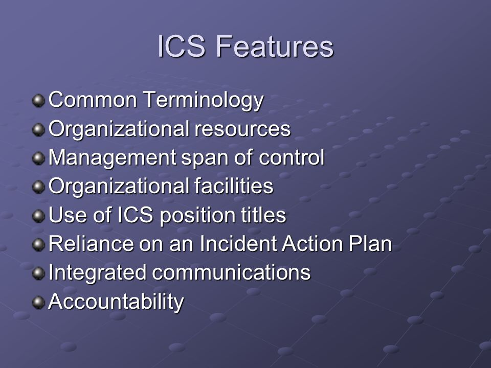 ICS Features Common Terminology Organizational resources