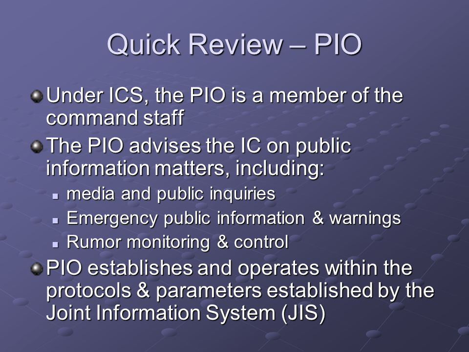 Quick Review – PIO Under ICS, the PIO is a member of the command staff