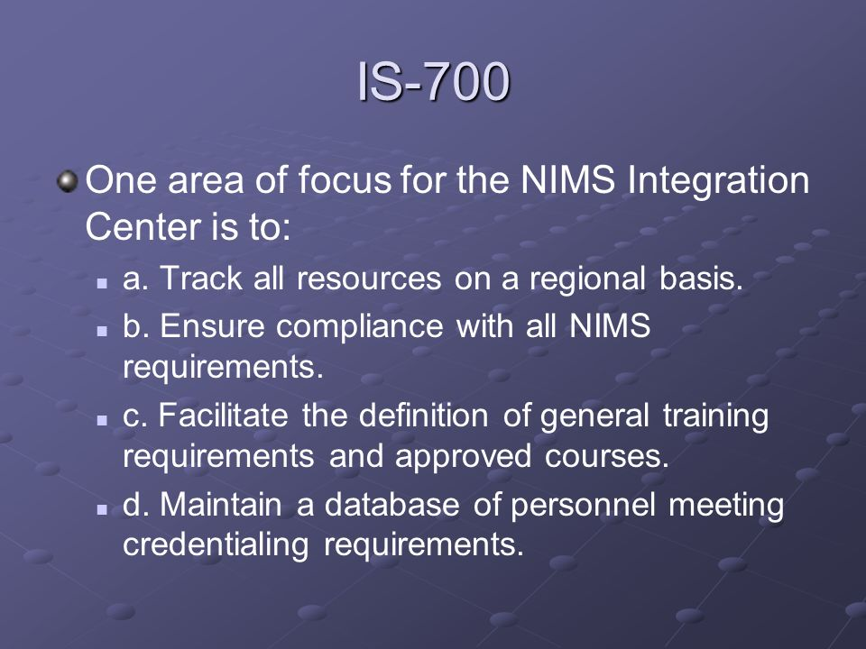 IS-700 One area of focus for the NIMS Integration Center is to: