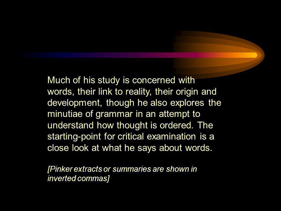 Much of his study is concerned with words, their link to reality, their origin and development, though he also explores the minutiae of grammar in an attempt to understand how thought is ordered. The starting-point for critical examination is a close look at what he says about words.