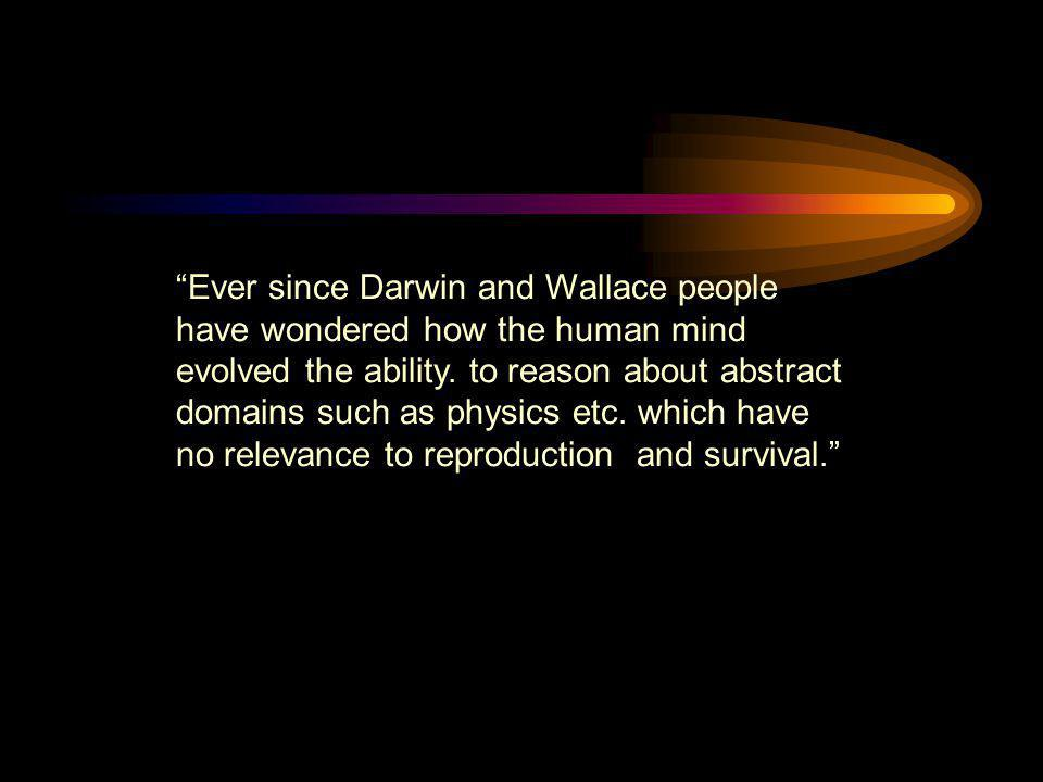 Ever since Darwin and Wallace people have wondered how the human mind evolved the ability.