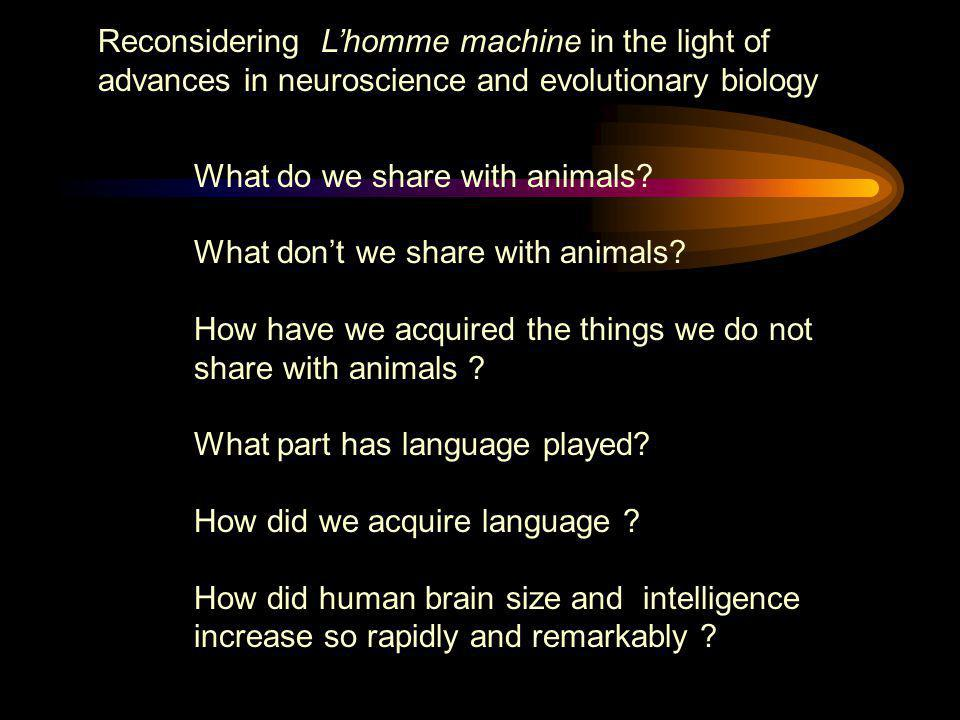 Reconsidering L'homme machine in the light of advances in neuroscience and evolutionary biology