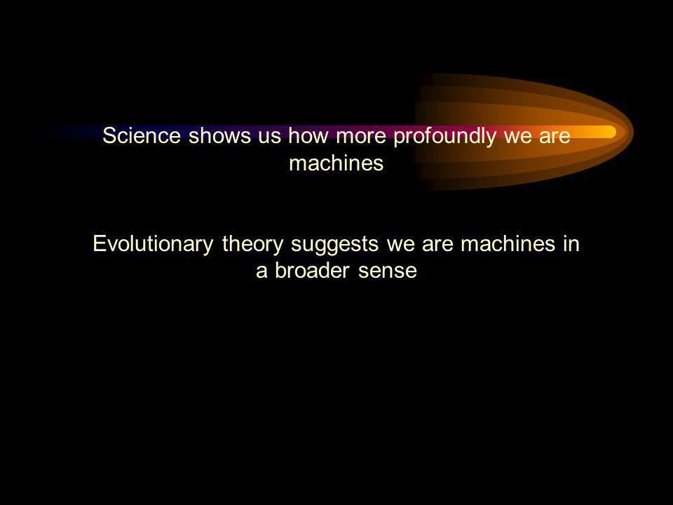 Science shows us how more profoundly we are machines