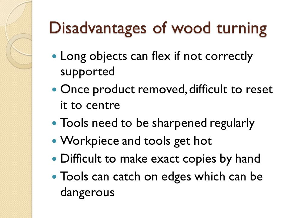 Disadvantages of wood turning