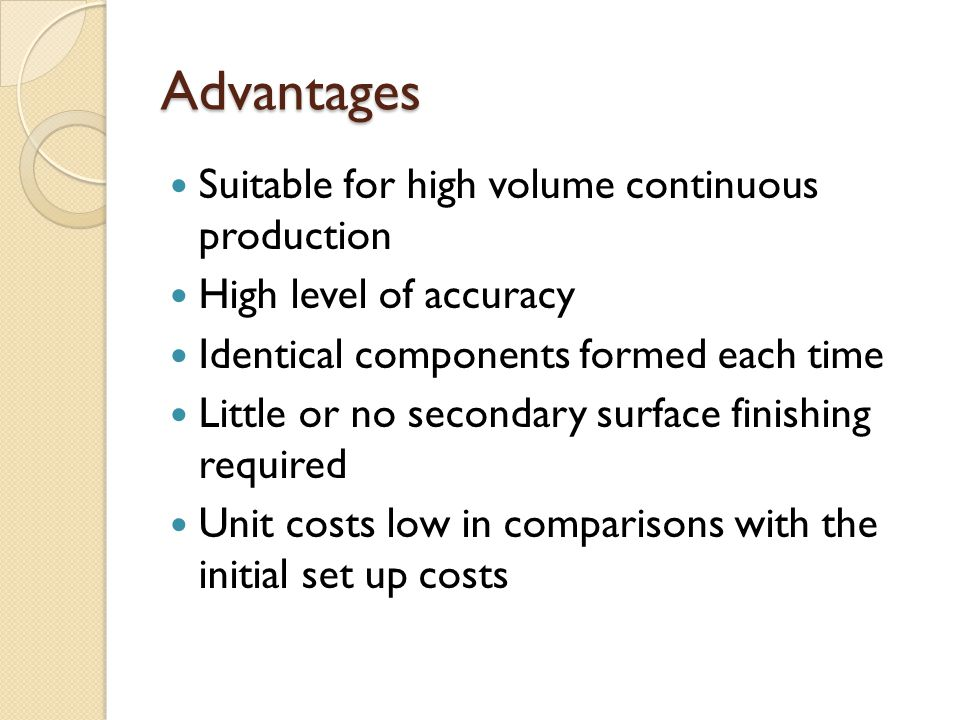 Advantages Suitable for high volume continuous production