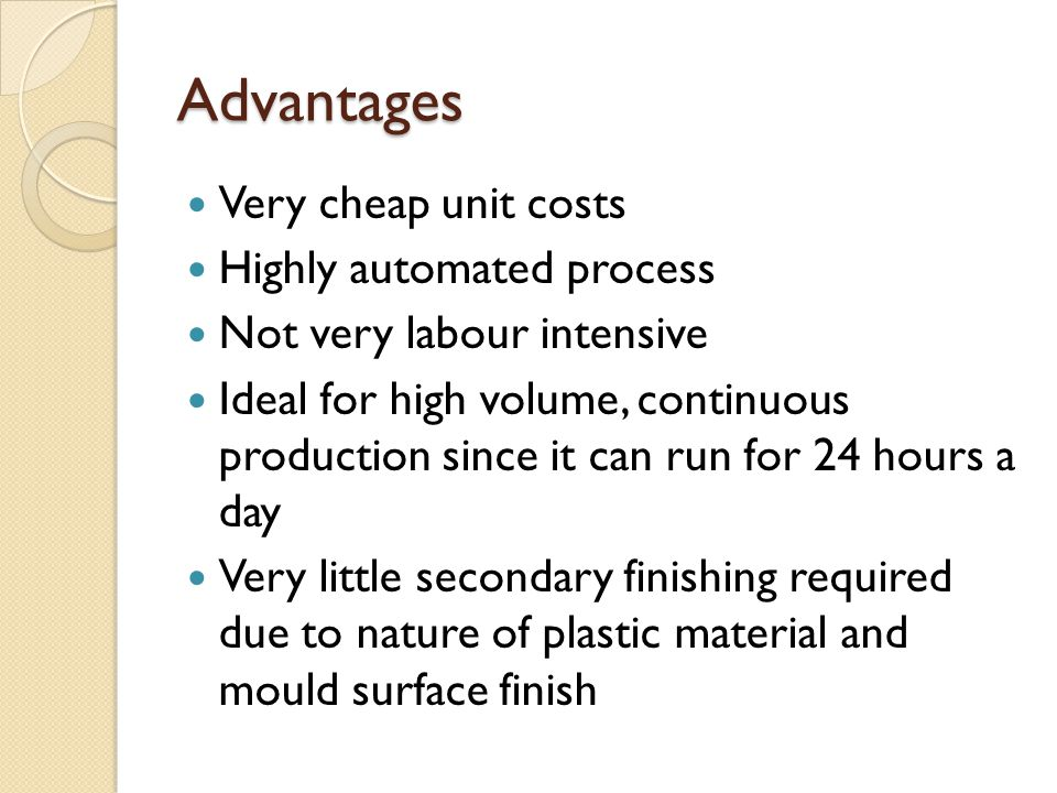 Advantages Very cheap unit costs Highly automated process