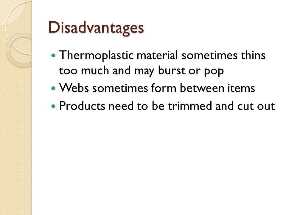Disadvantages Thermoplastic material sometimes thins too much and may burst or pop. Webs sometimes form between items.