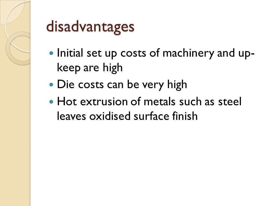 disadvantages Initial set up costs of machinery and up- keep are high