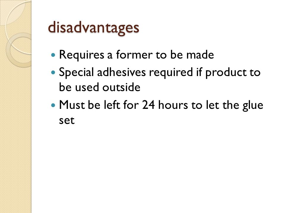 disadvantages Requires a former to be made