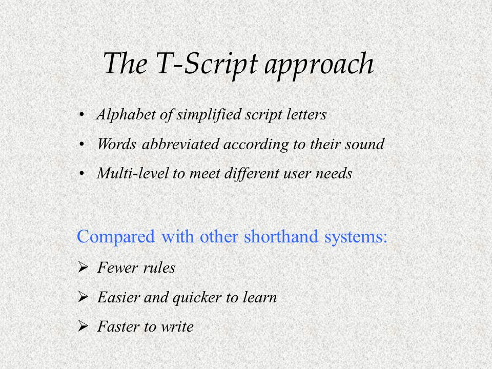 The T-Script approach Compared with other shorthand systems:
