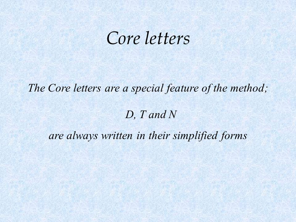 Core letters The Core letters are a special feature of the method;