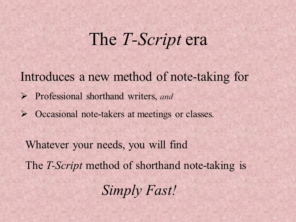 The T-Script era Introduces a new method of note-taking for