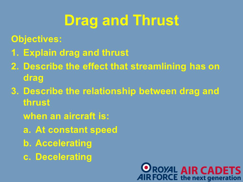 Drag and Thrust Objectives: 1. Explain drag and thrust