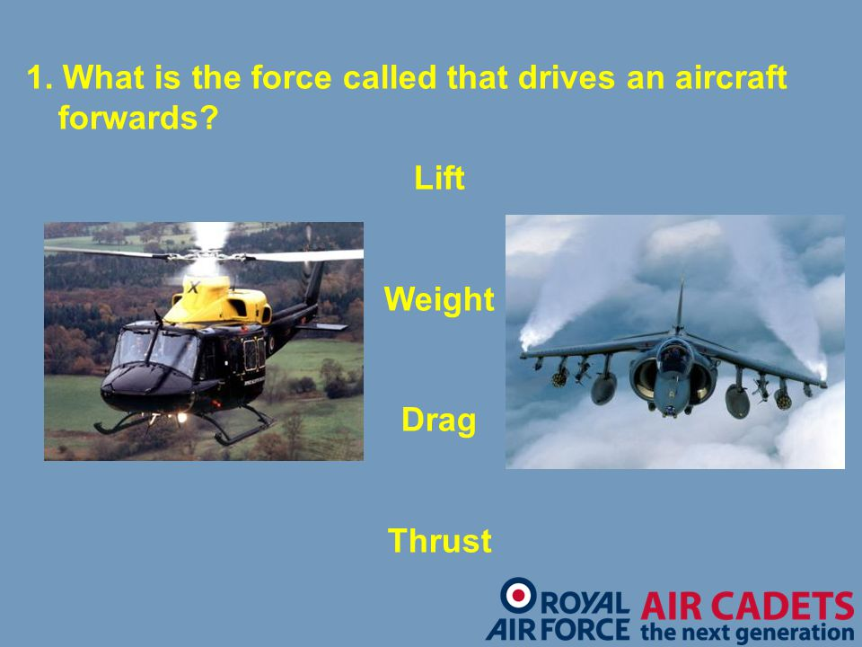 1. What is the force called that drives an aircraft forwards