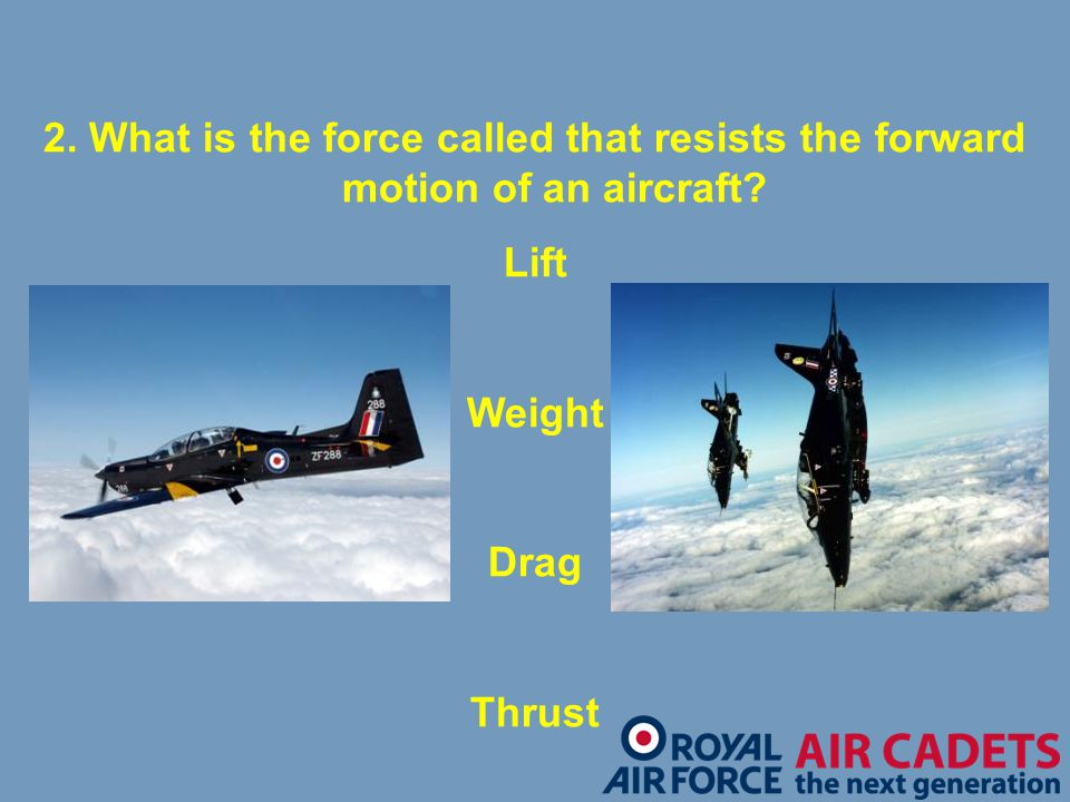 2. What is the force called that resists the forward motion of an aircraft