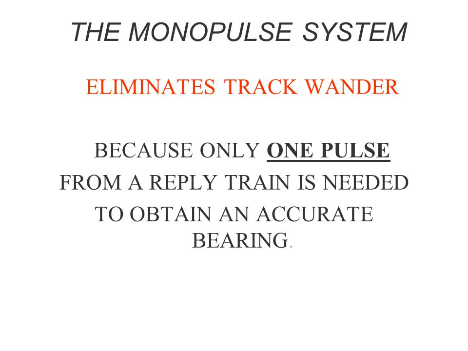 THE MONOPULSE SYSTEM ELIMINATES TRACK WANDER BECAUSE ONLY ONE PULSE
