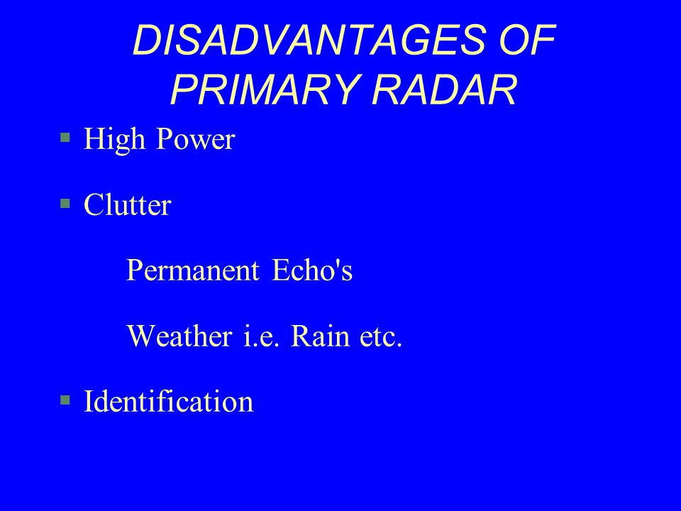 DISADVANTAGES OF PRIMARY RADAR