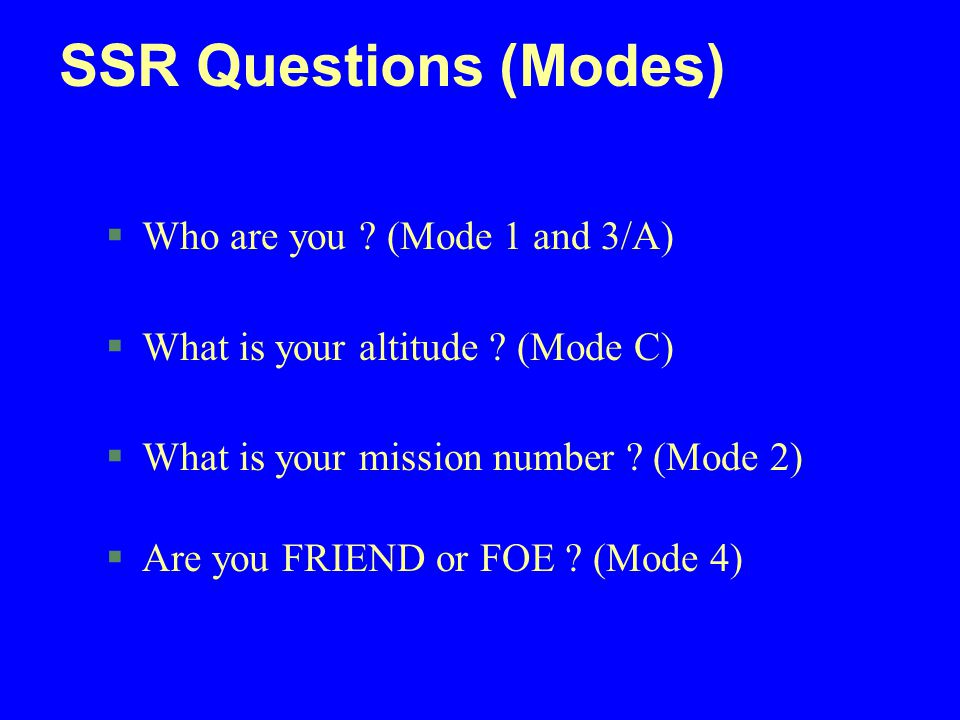 SSR Questions (Modes) Who are you (Mode 1 and 3/A)