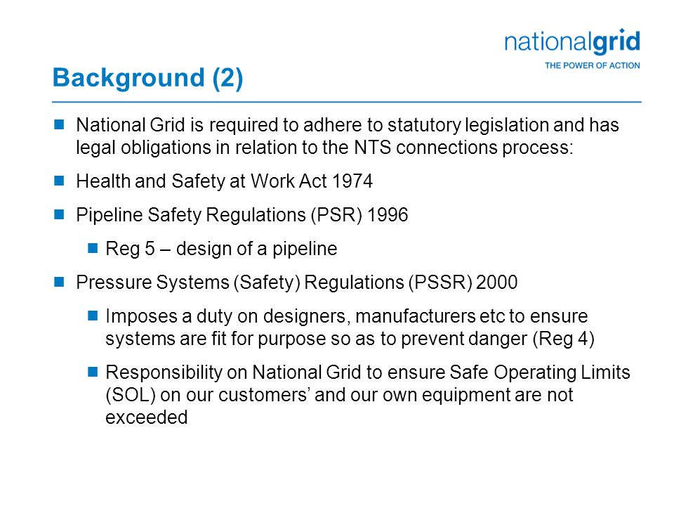 Background (2) National Grid is required to adhere to statutory legislation and has legal obligations in relation to the NTS connections process: