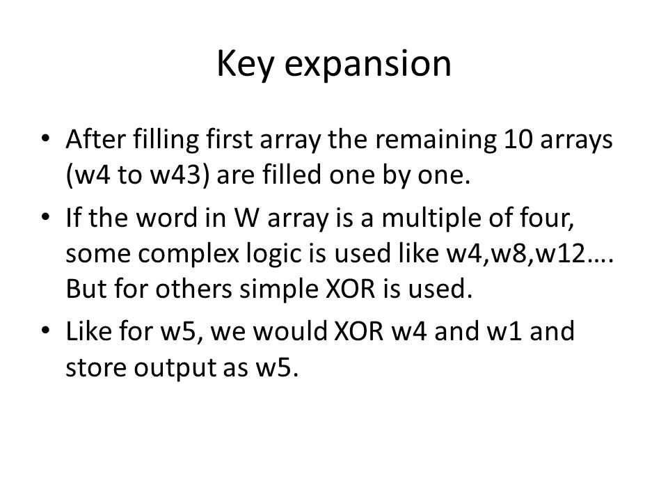 Key expansionAfter filling first array the remaining 10 arrays (w4 to w43) are filled one by one.