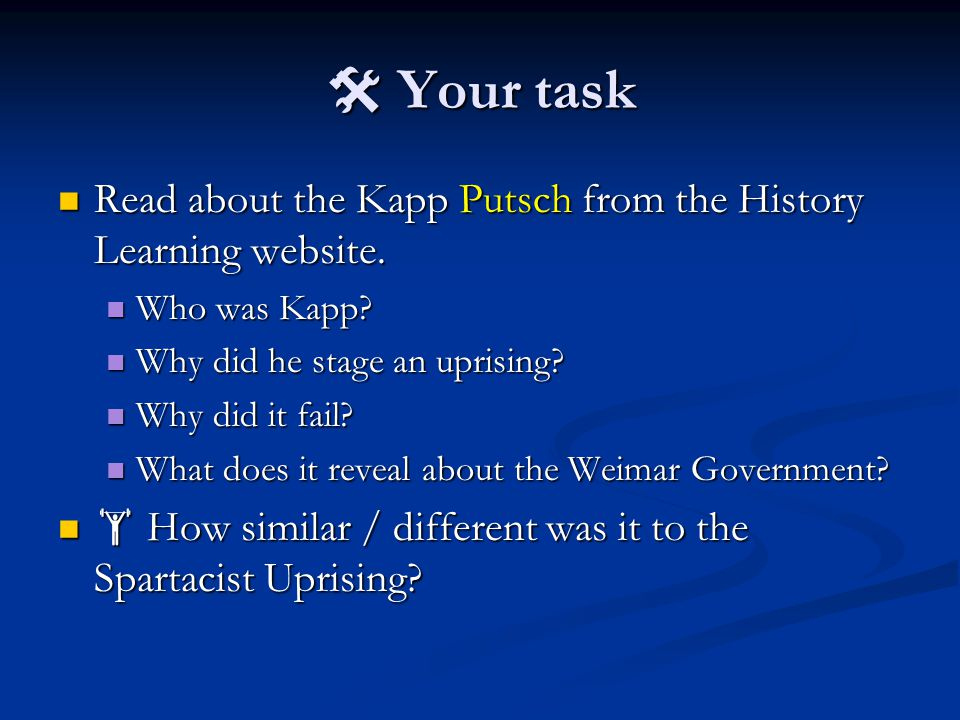  Your task Read about the Kapp Putsch from the History Learning website. Who was Kapp Why did he stage an uprising