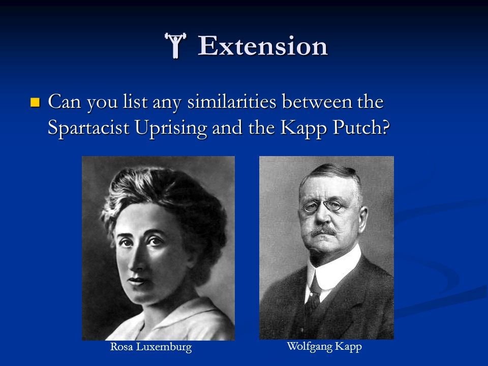  Extension Can you list any similarities between the Spartacist Uprising and the Kapp Putch Rosa Luxemburg.