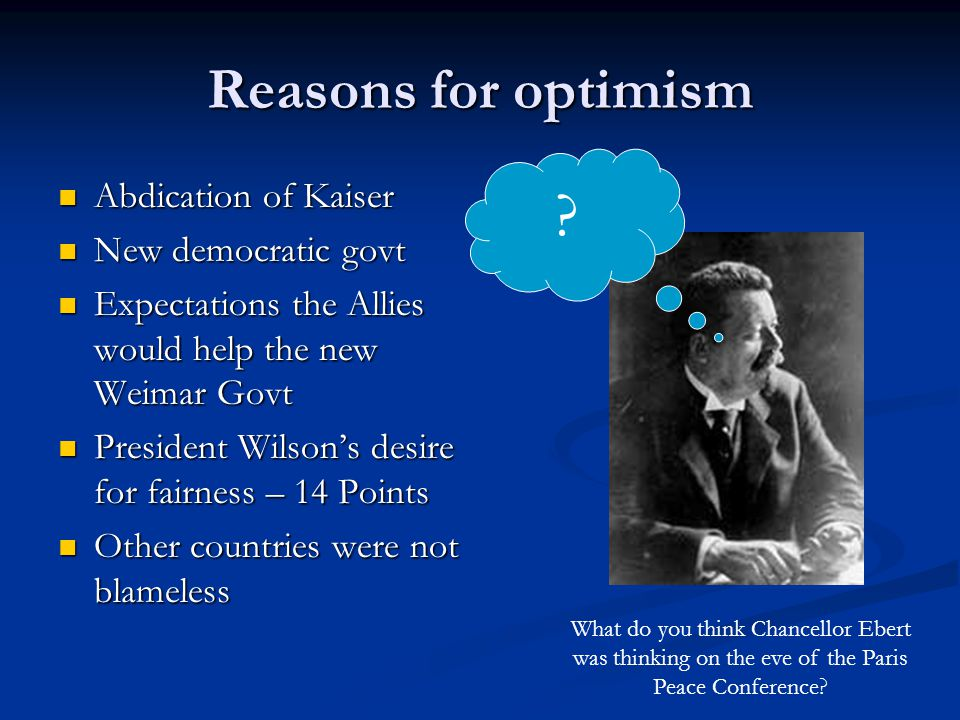 Reasons for optimism Abdication of Kaiser New democratic govt