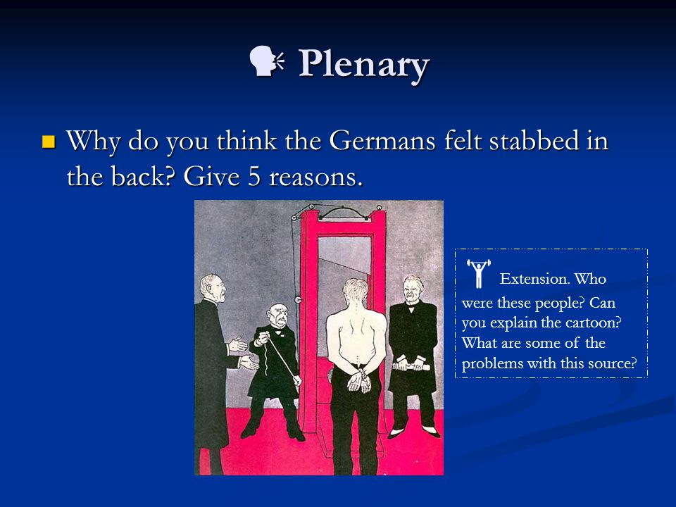  Plenary Why do you think the Germans felt stabbed in the back Give 5 reasons.