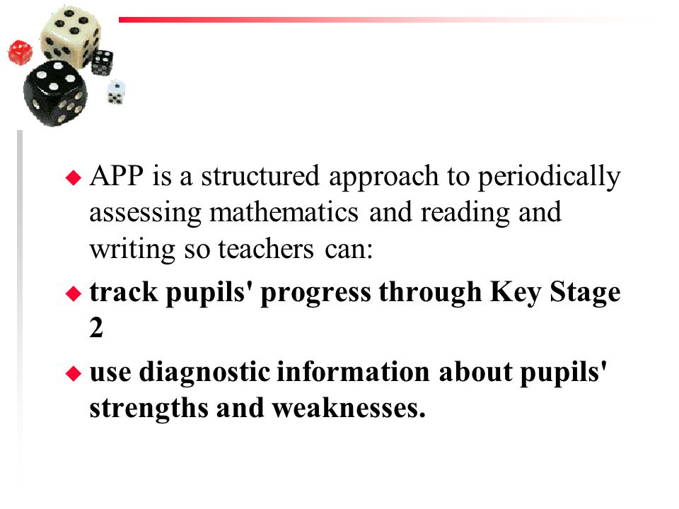 APP is a structured approach to periodically assessing mathematics and reading and writing so teachers can: