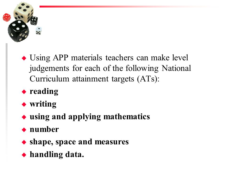 Using APP materials teachers can make level judgements for each of the following National Curriculum attainment targets (ATs):