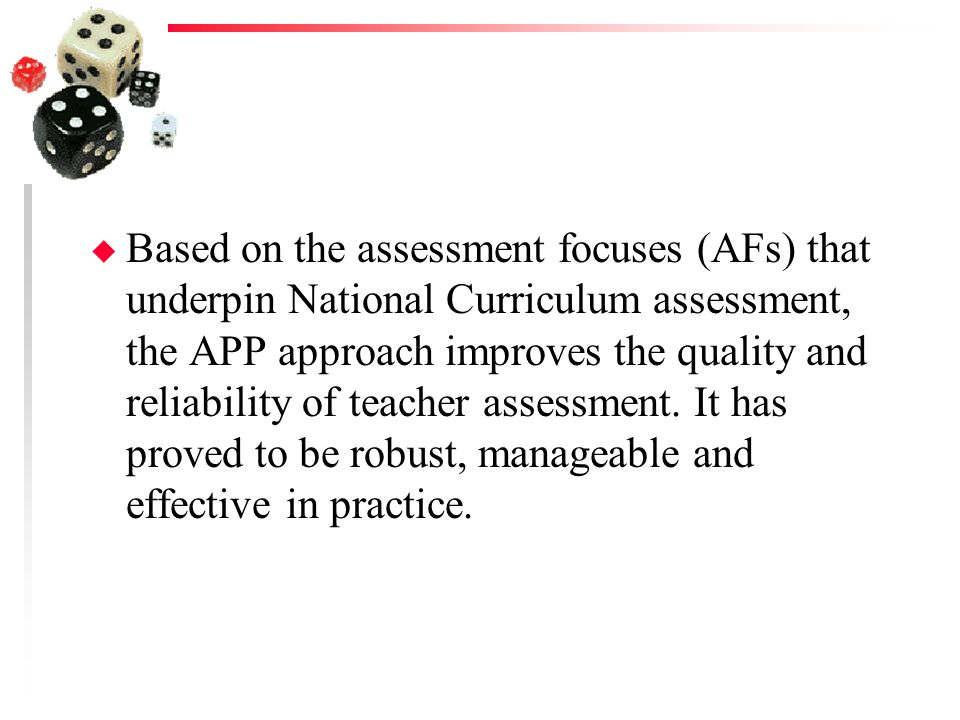 Based on the assessment focuses (AFs) that underpin National Curriculum assessment, the APP approach improves the quality and reliability of teacher assessment.