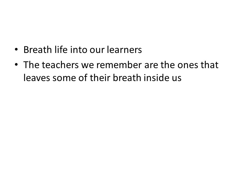 Breath life into our learners