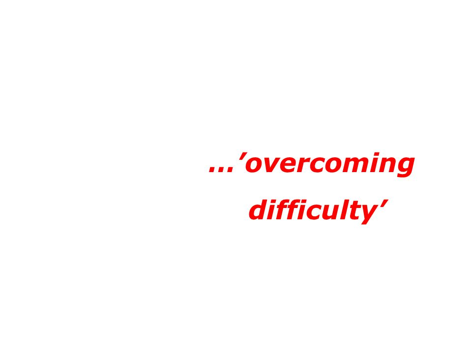 …'overcoming difficulty'