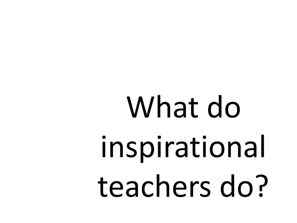 What do inspirational teachers do