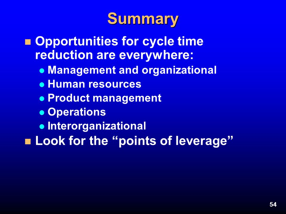Summary Opportunities for cycle time reduction are everywhere: