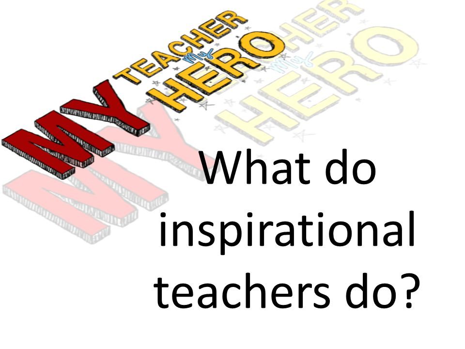 What do inspirational teachers do