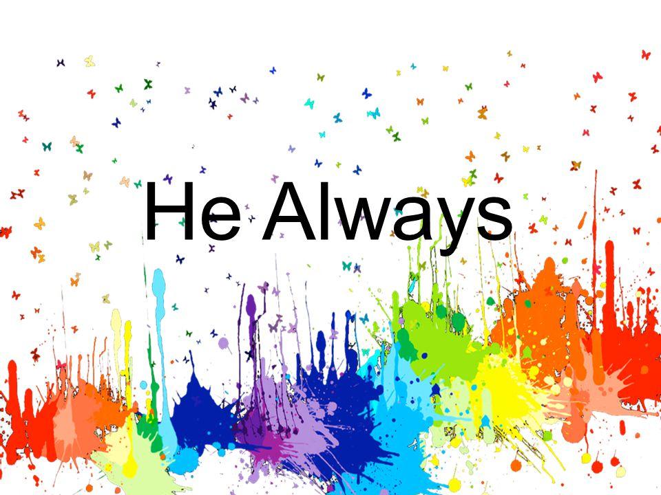 He Always