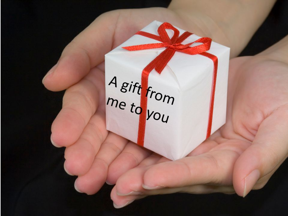 A gift from me to you