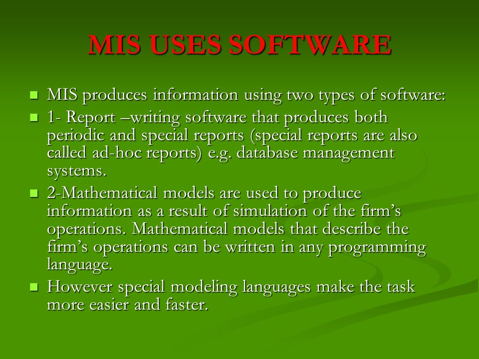 MIS USES SOFTWARE MIS produces information using two types of software: