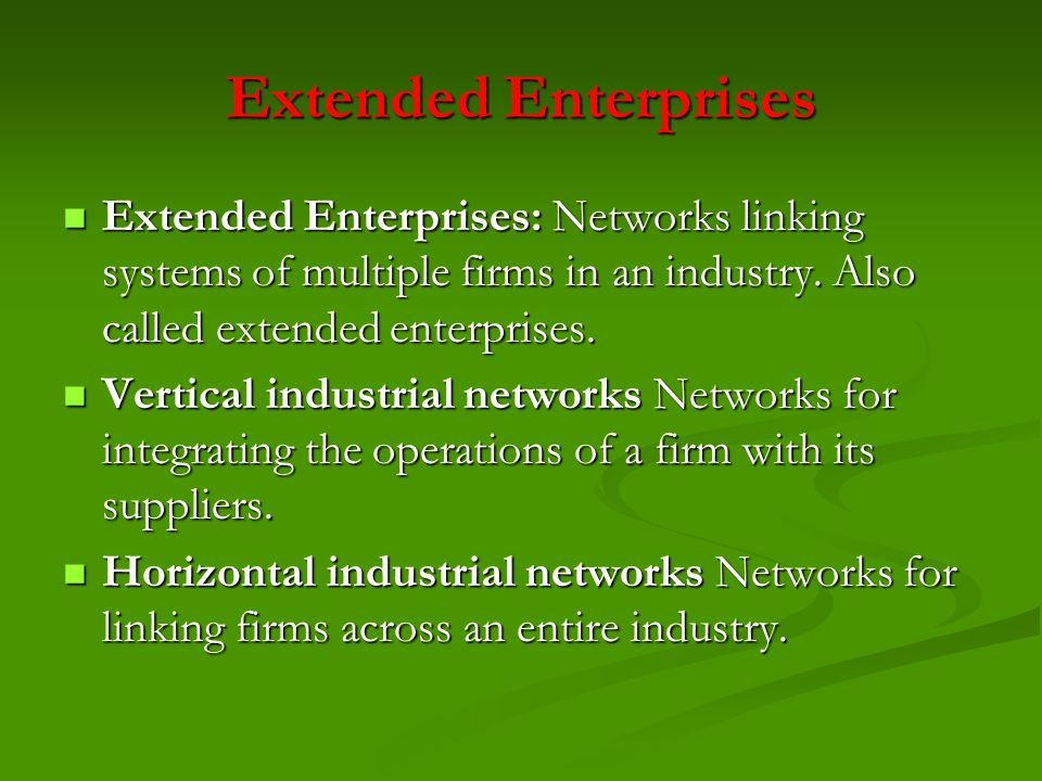 Extended Enterprises Extended Enterprises: Networks linking systems of multiple firms in an industry. Also called extended enterprises.
