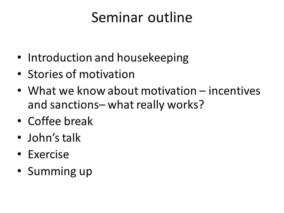 Seminar outline Introduction and housekeeping Stories of motivation