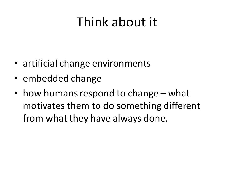 Think about it artificial change environments embedded change