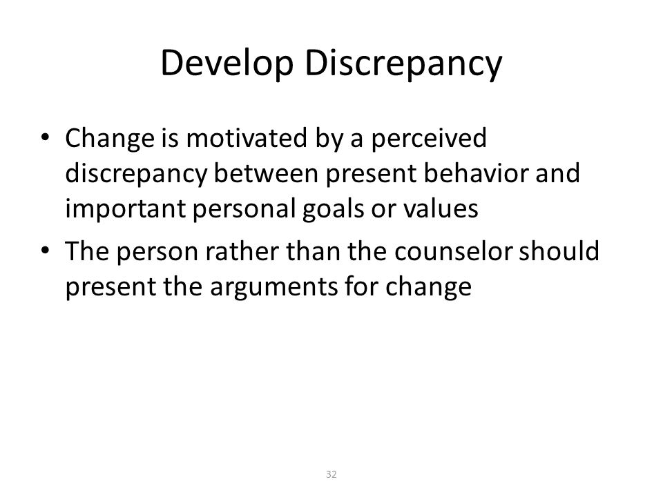 Develop Discrepancy Change is motivated by a perceived discrepancy between present behavior and important personal goals or values.